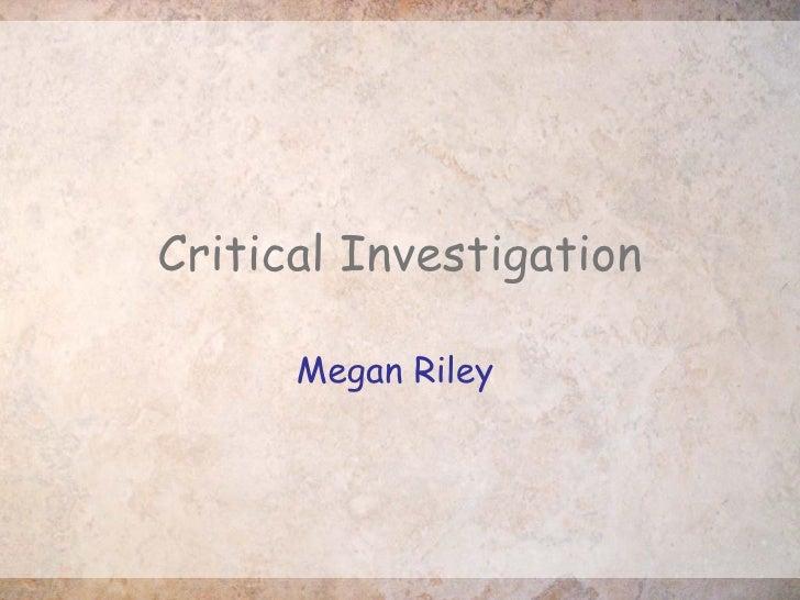 Critical Investigation Megan Riley
