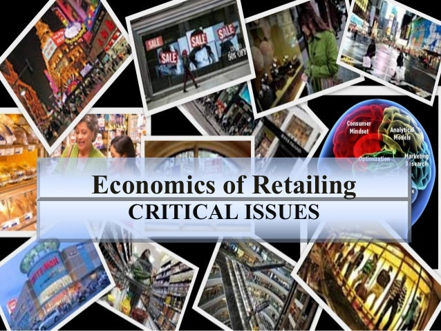 CRITICAL ISSUES Economics of Retailing