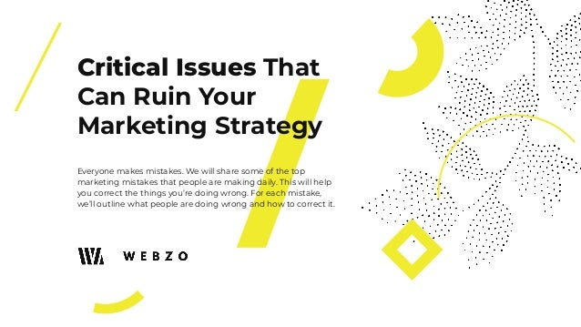 Critical Issues That Can Ruin Your Marketing Strategy Everyone makes mistakes. We will share some of the top marketing mis...