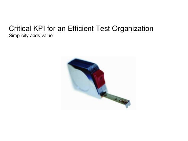 Critical KPI for an Efficient Test OrganizationSimplicity adds value