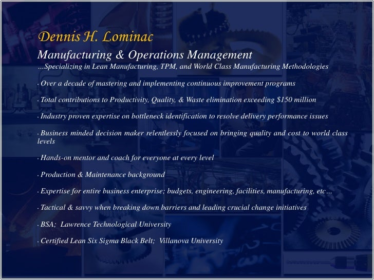 Dennis H. Lominac<br />Manufacturing & Operations Management<br />…Specializing in Lean Manufacturing, TPM, and World Cla...