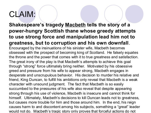 macbeth downfall fate or his own doing Essay on macbeth was responsible for his own downfall 1577 words | 7 pages macbeth is the driving force behind macbeth's downfall lady macbeth.
