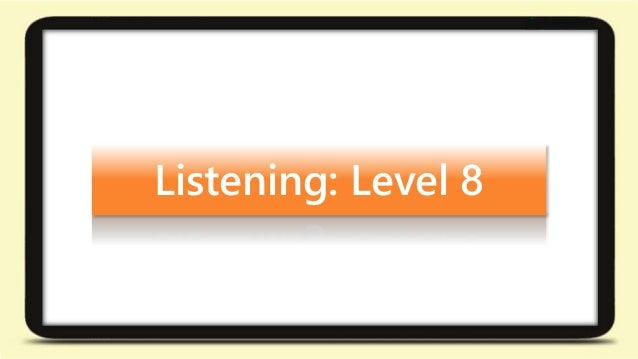 Listening: Level 8