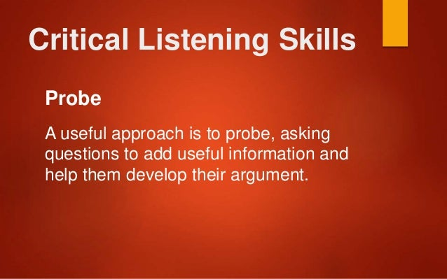 critical listening Basic listening skills and strategies, including comprehension strategies, are needed before the listener is in a position to be more critical about what they hear this does not mean that critical listening has to wait for adult learners to be ready in some way.