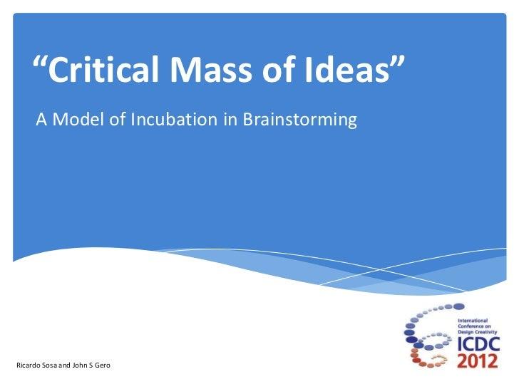 """Critical Mass of Ideas""     A Model of Incubation in BrainstormingRicardo Sosa and John S Gero"