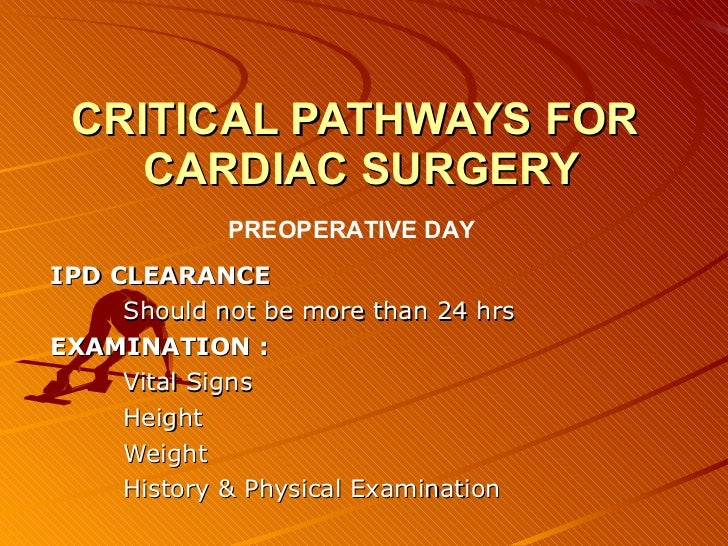CRITICAL PATHWAYS FOR  CARDIAC SURGERY IPD CLEARANCE Should not be more than 24 hrs   EXAMINATION : Vital Signs Height Wei...