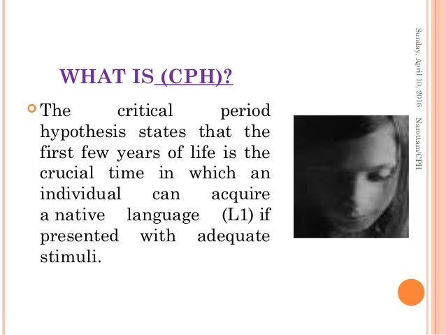 period hyphothesis After the critical period, most individuals face difficulties in learning a language using lenneberg's critical period hypothesis and other psycholinguistic.