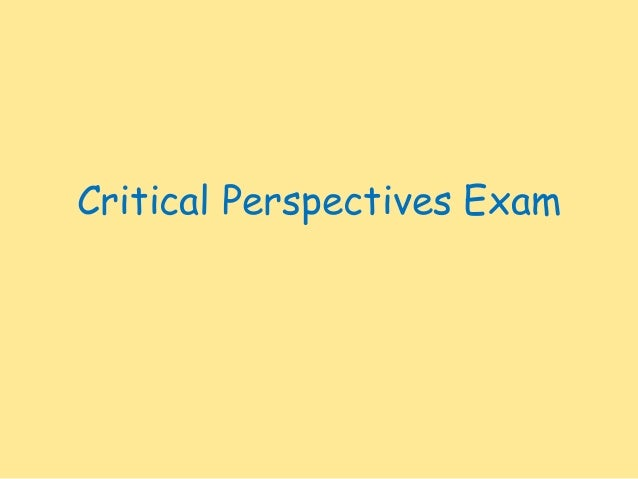 Critical Perspectives Exam