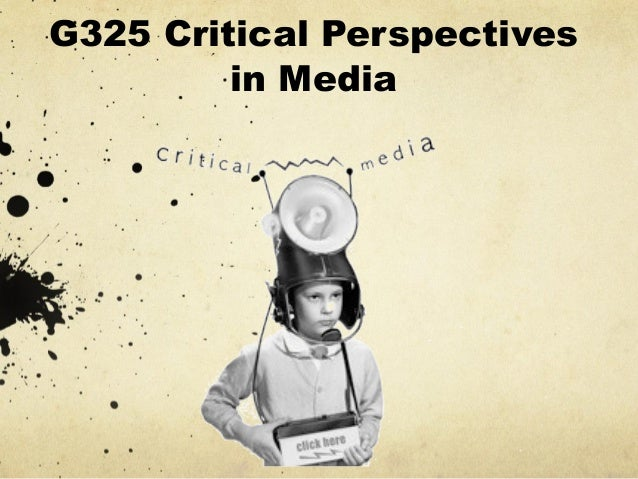 G325 Critical Perspectives in Media