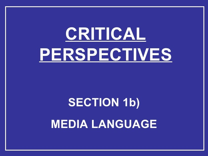 CRITICAL PERSPECTIVES SECTION 1b) MEDIA LANGUAGE