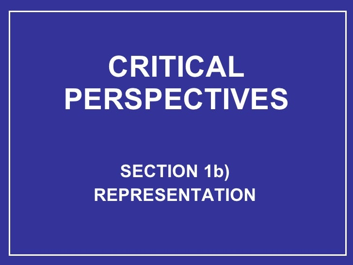 CRITICAL PERSPECTIVES SECTION 1b) REPRESENTATION