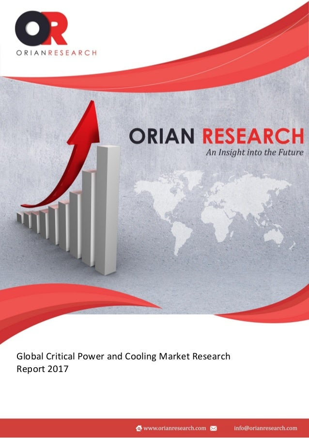 ` ©ORIAN RESEARCH Global Critical Power and Cooling Market Forecast to 2022 1 .`v Global Critical Power and Cooling Market...
