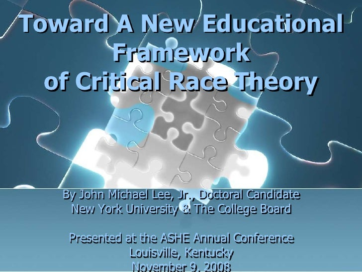 Toward A New Educational        Framework  of Critical Race Theory   By John Michael Lee, Jr., Doctoral Candidate    New Y...
