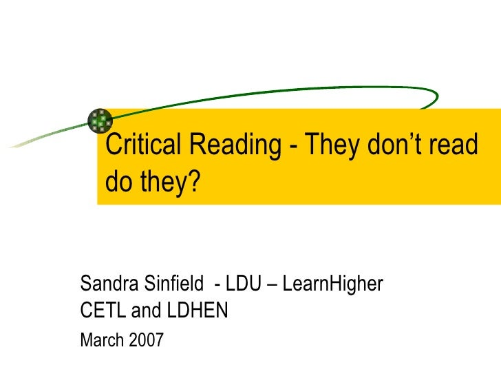 Critical Reading - They don't read  do they?Sandra Sinfield - LDU – LearnHigherCETL and LDHENMarch 2007