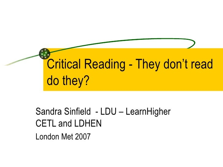 Critical Reading - They don't read   do they?Sandra Sinfield - LDU – LearnHigherCETL and LDHENLondon Met 2007