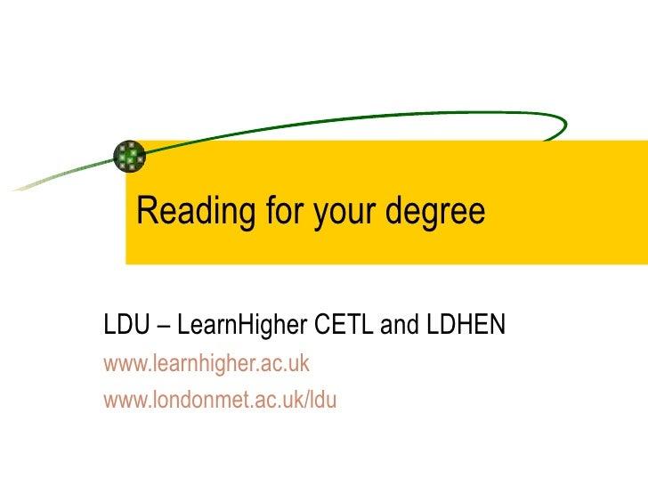 Reading for your degreeLDU – LearnHigher CETL and LDHENwww.learnhigher.ac.ukwww.londonmet.ac.uk/ldu