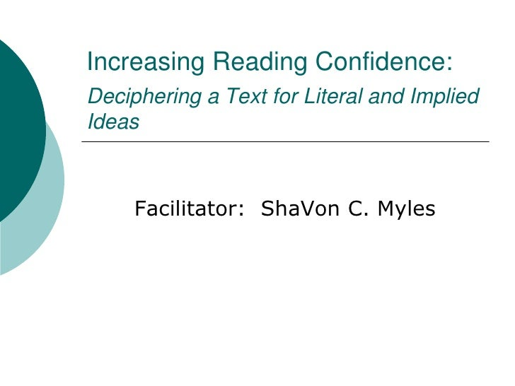 Increasing Reading Confidence:Deciphering a Text for Literal and Implied Ideas<br />Facilitator:  ShaVon C. Myles<br />
