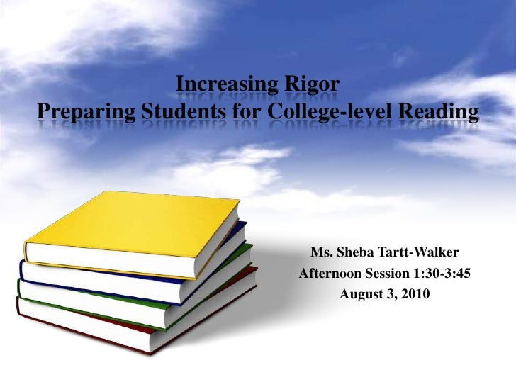 Increasing RigorPreparing Students for College-level Reading<br />Ms. Sheba Tartt-Walker<br />Afternoon Session 1:30-3:45<...