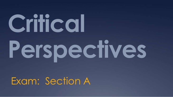 Critical Perspectives<br />Exam:  Section A<br />