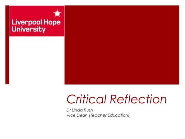 Critical ReflectionDr Linda RushVice Dean (Teacher Education)