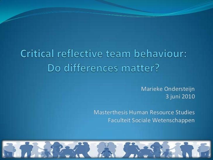 Critical reflective team behaviour:Do differences matter?<br />Marieke Ondersteijn<br />3 juni 2010<br />Masterthesis Huma...