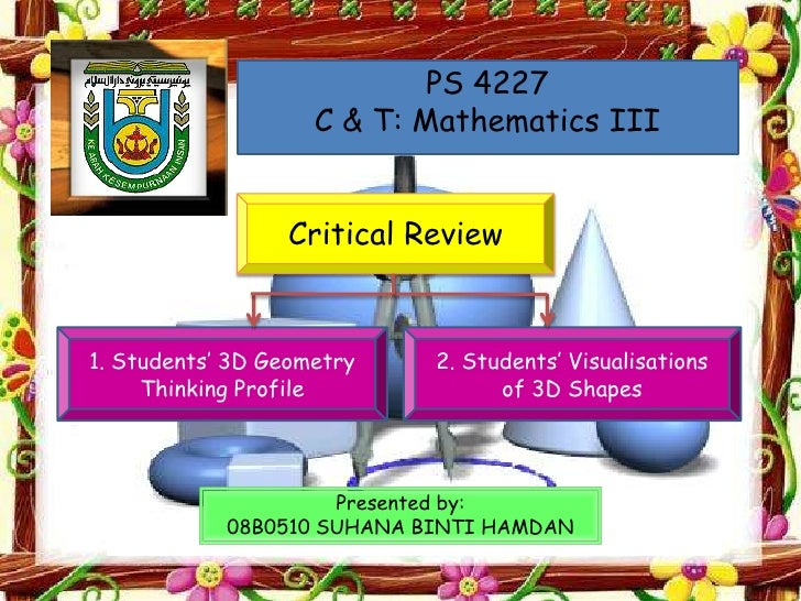 PS 4227                    C & T: Mathematics III                 Critical Review1. Students' 3D Geometry    2. Students' ...