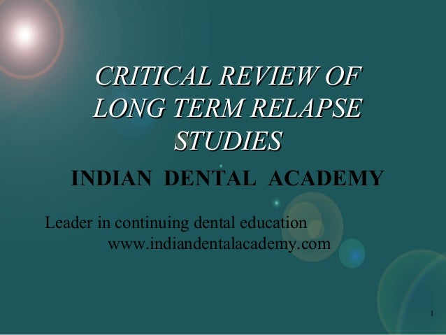 CRITICAL REVIEW OF LONG TERM RELAPSE STUDIES INDIAN DENTAL ACADEMY Leader in continuing dental education www.indiandentala...