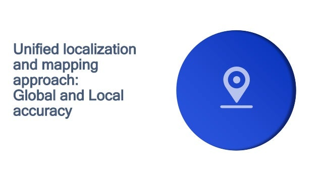 Unified localization and mapping approach: Global and Local accuracy