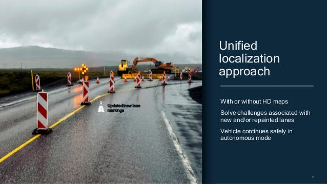 9 With or without HD maps Solve challenges associated with new and/or repainted lanes Vehicle continues safely in autonomo...