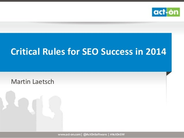 Critical Rules for SEO Success in 2014 Martin Laetsch  www.act-on.com | @ActOnSoftware | #ActOnSW