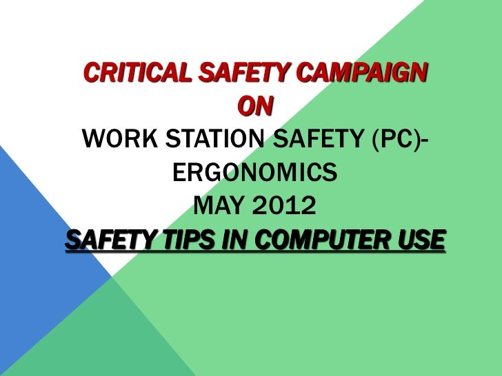 CRITICAL SAFETY CAMPAIGN             ON WORK STATION SAFETY (PC)-        ERGONOMICS          MAY 2012SAFETY TIPS IN COMPUT...