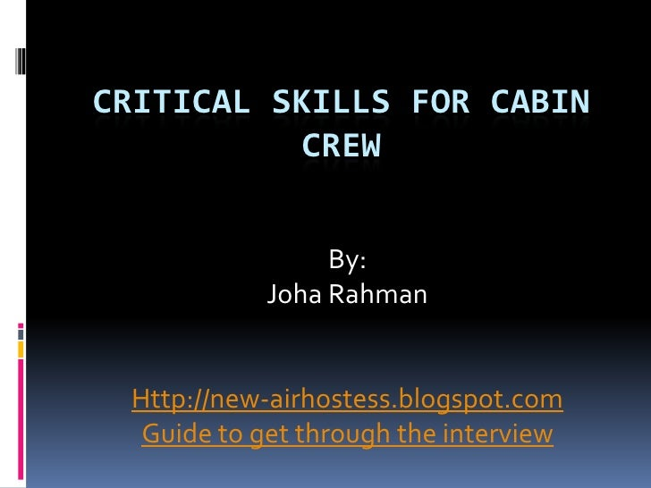 CRITICAL SKILLS FOR CABIN            CREW               Joha Rahman   Http://new-airhostess.blogspot.com