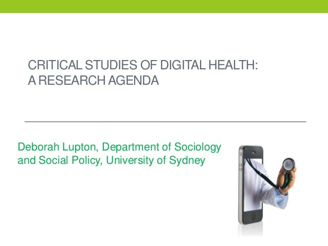 CRITICAL STUDIES OF DIGITAL HEALTH: ARESEARCH AGENDA Deborah Lupton, Department of Sociology and Social Policy, University...