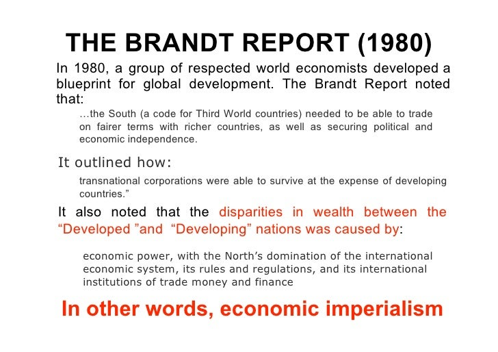 the brandt report One common view of development is that it can be  it was first brought into the news headlines in the brandt report in 1980 this report, by willy brandt,.