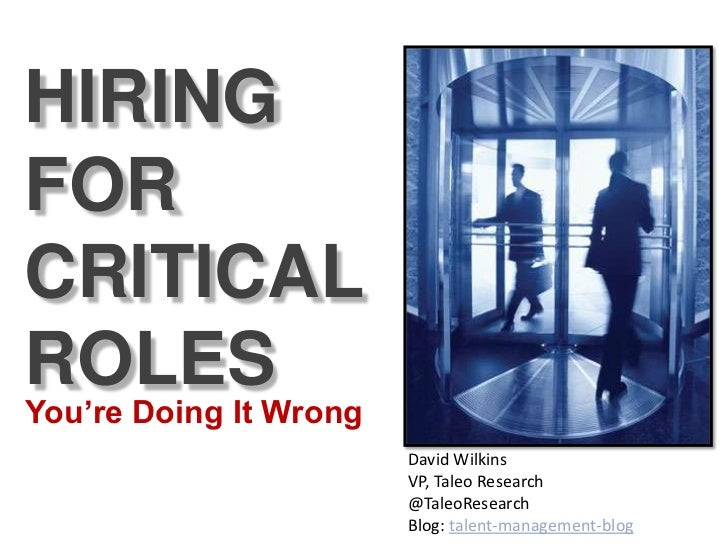 HIRINGFORCRITICALROLESYou're Doing It Wrong                        David Wilkins                        VP, Taleo Research...