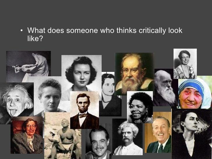 <ul><ul><li>What does someone who thinks critically look like? </li></ul></ul>
