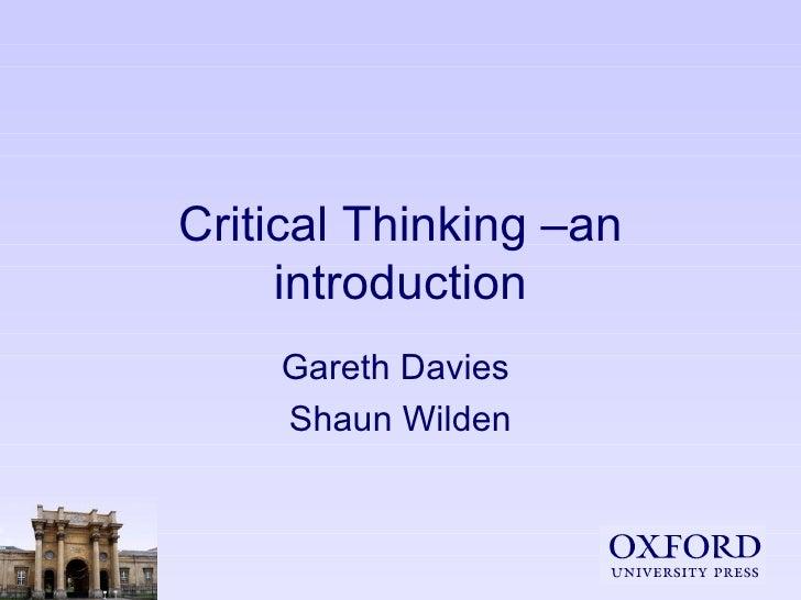Critical Thinking –an introduction Gareth Davies  Shaun Wilden