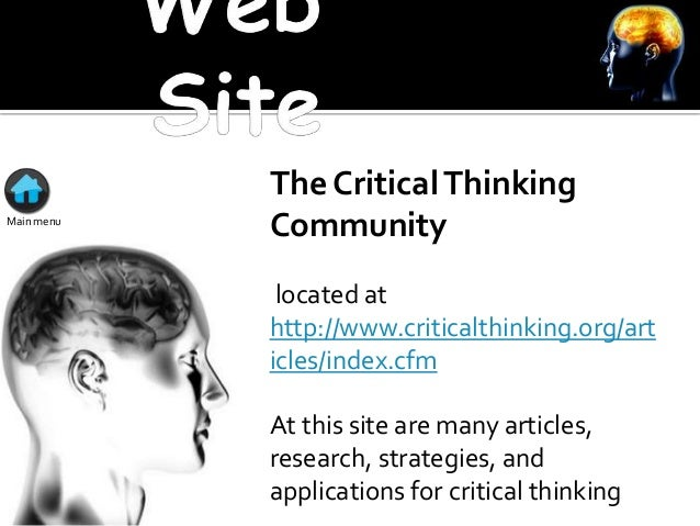 critical thinking community site Critical thinking is the ability to think clearly and rationally about what to do or what to believe it includes the ability to engage in reflective and independent thinking.
