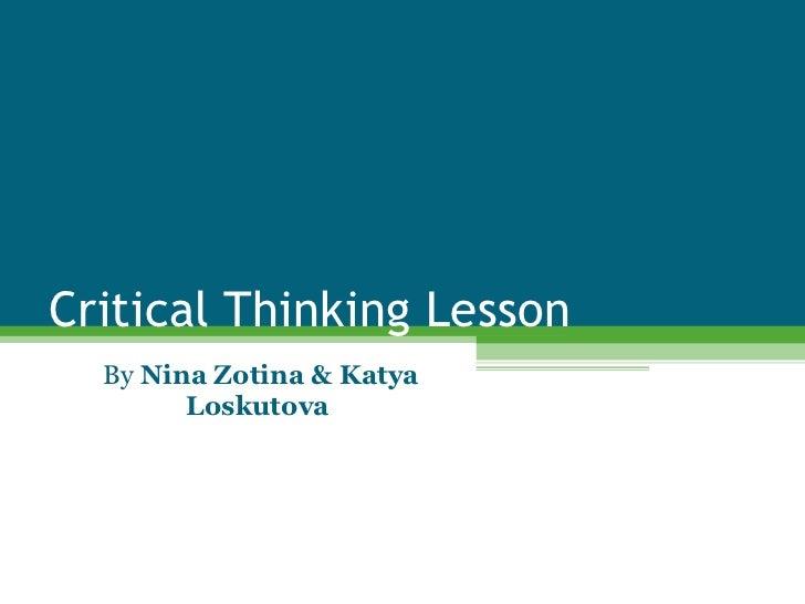 Critical Thinking Lesson By  Nina Zotina & Katya Loskutova
