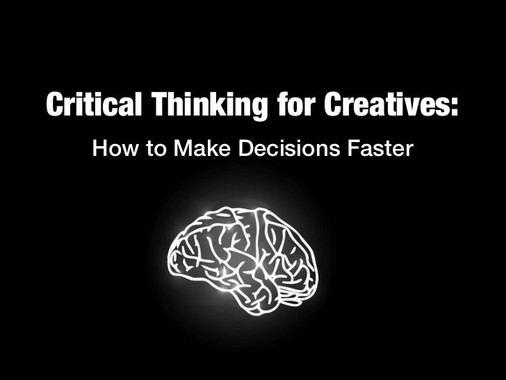 Critical Thinking for Creatives:   How to Make Decisions Faster