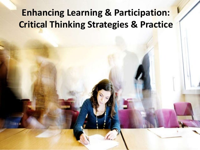 Enhancing Learning & Participation:Critical Thinking Strategies & Practice