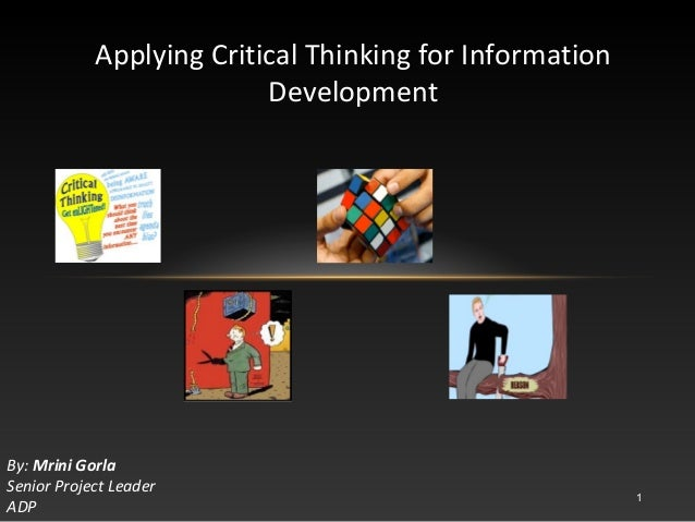 Applying Critical Thinking for Information                          DevelopmentBy: Mrini GorlaSenior Project Leader       ...
