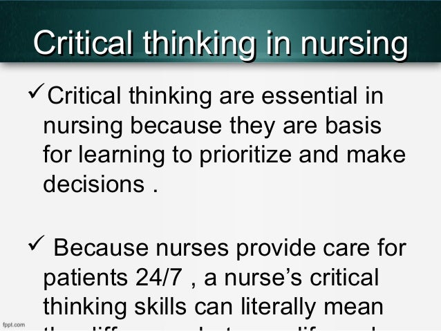 what is meant by critical thinking in nursing Decision-making and problem-solving in relation to critical thinking upon  completion of this course, the healthcare provider should be able to: • define  critical.