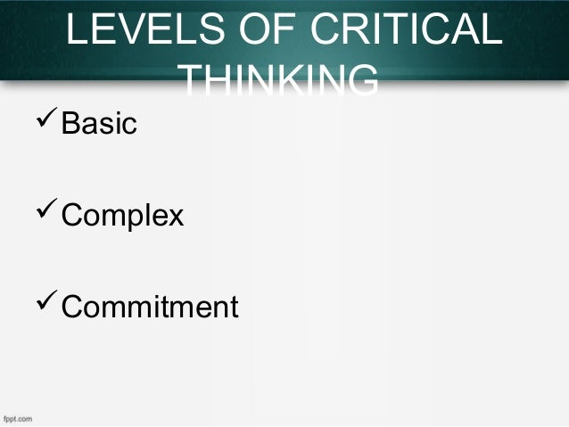 the three levels of critical thinking are basic complex and commitment Descriptors defining levels in the european qualifications framework (eqf) to level 1 are basic thinking and/or research critical awareness of.