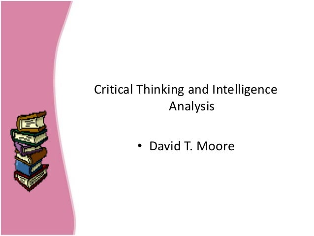 critical thinking and intelligence analysis by david t. moore The psychology of intelligence analysis: richard j heuer: 9781907521232:   critical thinking and intelligence analysis (second edition) david t moore.