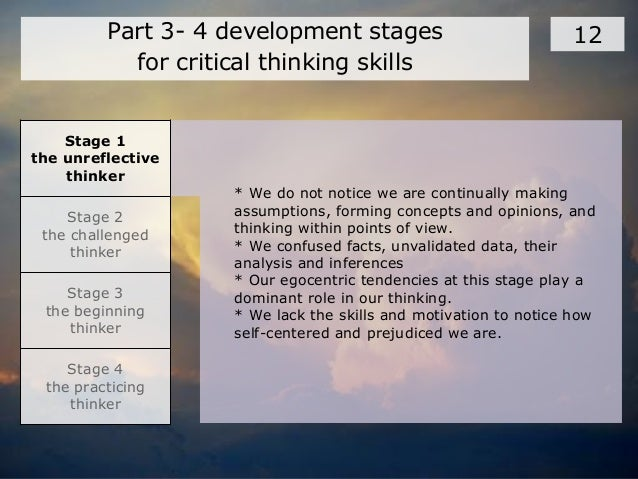 6 stages of critical thinking development The critical thinking box titled also known as the _____ stage, piaget's fourth stage of cognitive development is characterized by the ability to think logically about abstract principles and hypothetical situations formal operational.