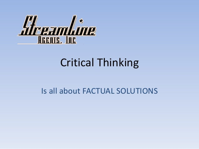 Critical Thinking Is all about FACTUAL SOLUTIONS