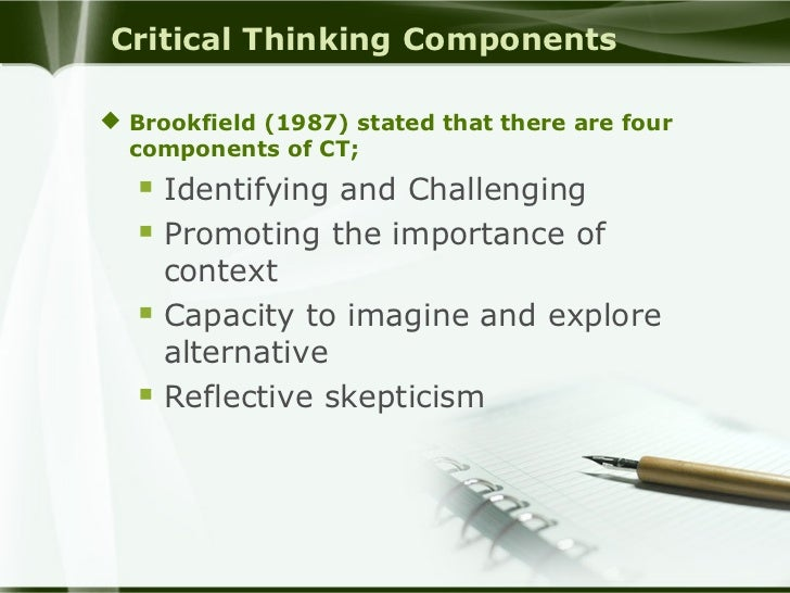 "critical thinking is the purposeful self-regulatory judgement that includes ""we understand critical thinking to be purposeful, self-regulatory judgment which results in interpretation, analysis, evaluation, and inference, as well as explanation of the evidential."