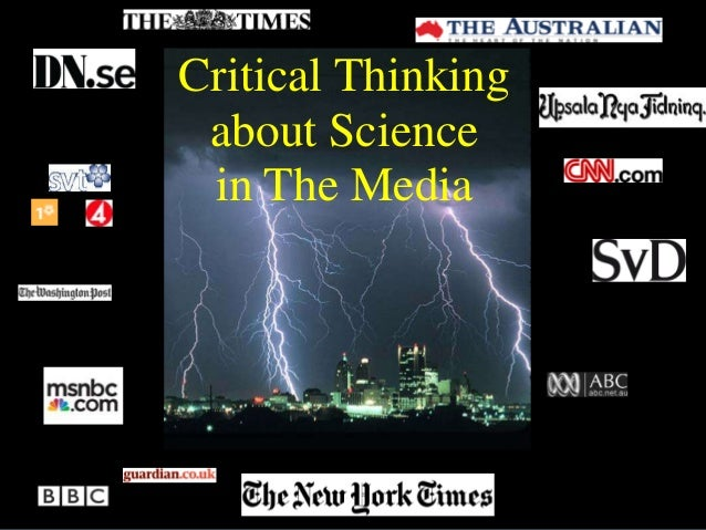 critical thinking media Home » critical viewing and critical thinking skills critical viewing and critical thinking skills by david considine  deconstructing these media representations requires relinquishing the powerful and pervasive notion in our culture that seeing is believing, that what you see is what you get.