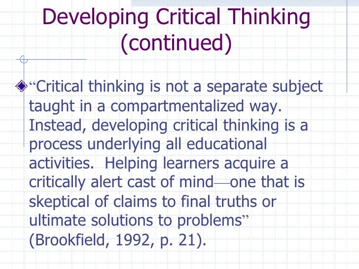 critical thinking development age Cognitive development (between 12 and 18 years of age)  complex thinking processes are used to focus on less self-centered concepts as well as personal.